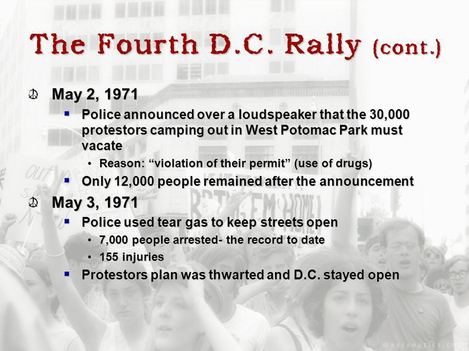 The Fourth D.C. Rally (cont.) May 2, 1971 Police announced over a loudspeaker that the 30,000 protestors camping out in West Potomac Park must vacate
