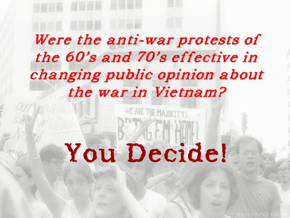 Were the anti-war protests of the 60s and 70s effective in changing public opinion about the war in Vietnam? You Decide!