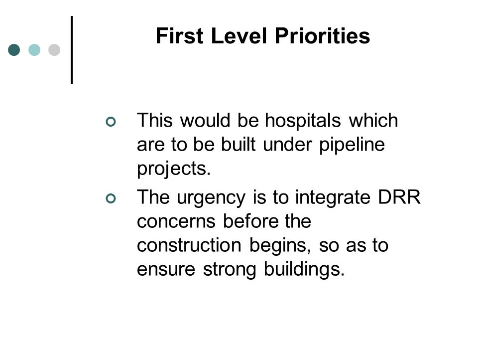 First Level Priorities This would be hospitals which are to be built under pipeline projects.