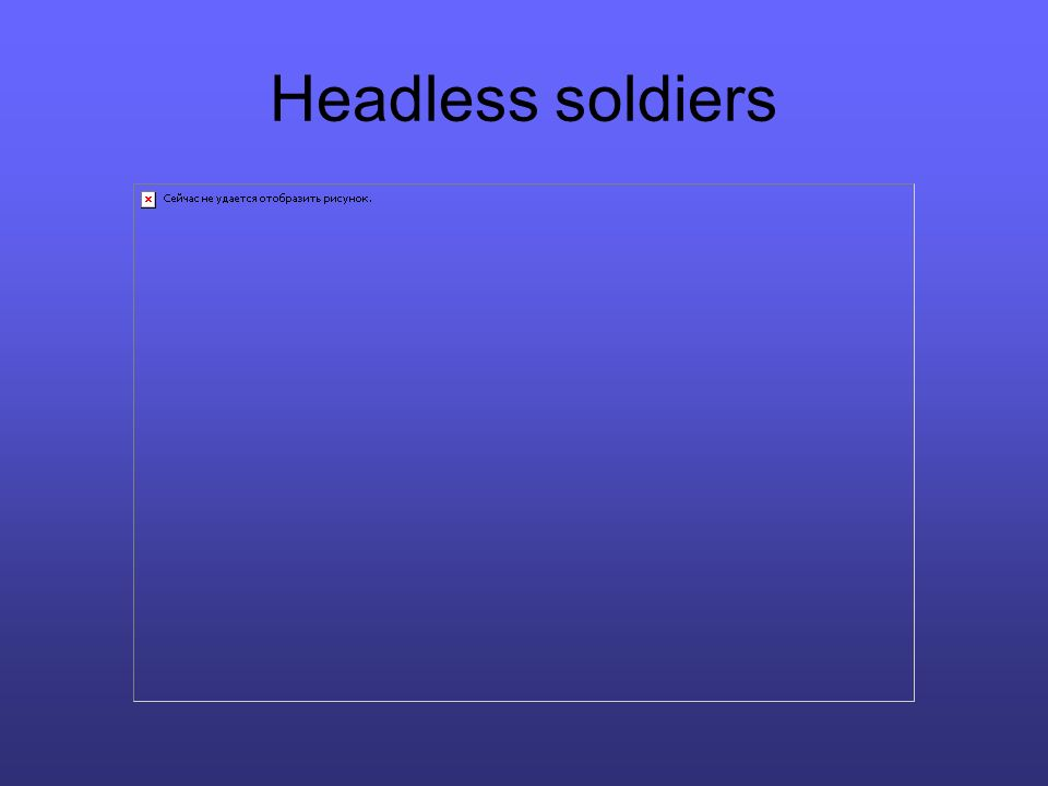 Headless soldiers