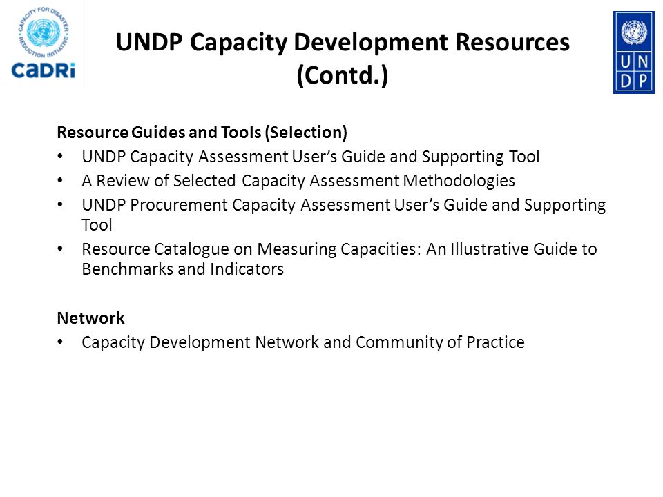 Resource Guides and Tools (Selection) UNDP Capacity Assessment Users Guide and Supporting Tool A Review of Selected Capacity Assessment Methodologies