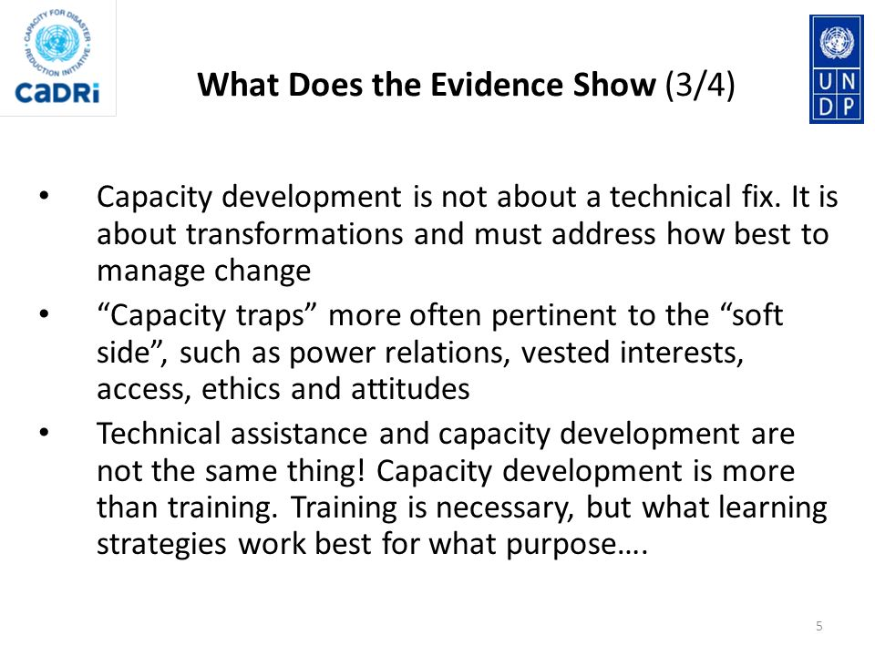 Capacity development is not about a technical fix. It is about transformations and must address how best to manage change Capacity traps more often pe