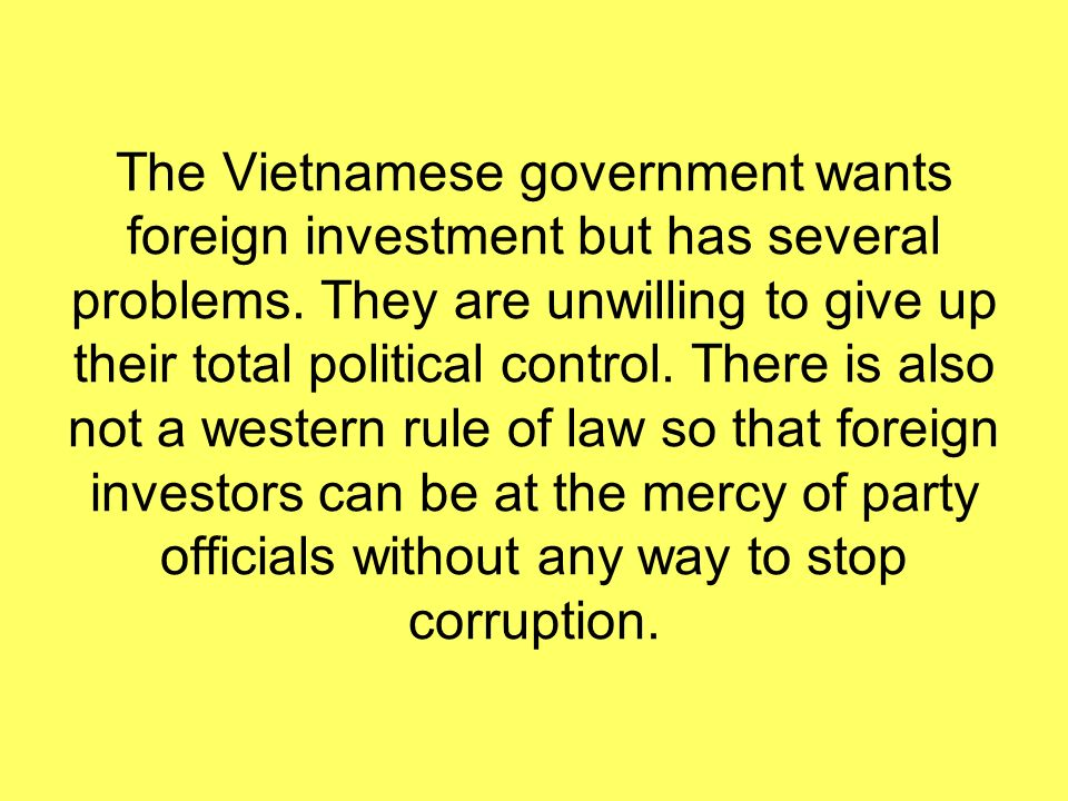 The Vietnamese government wants foreign investment but has several problems.