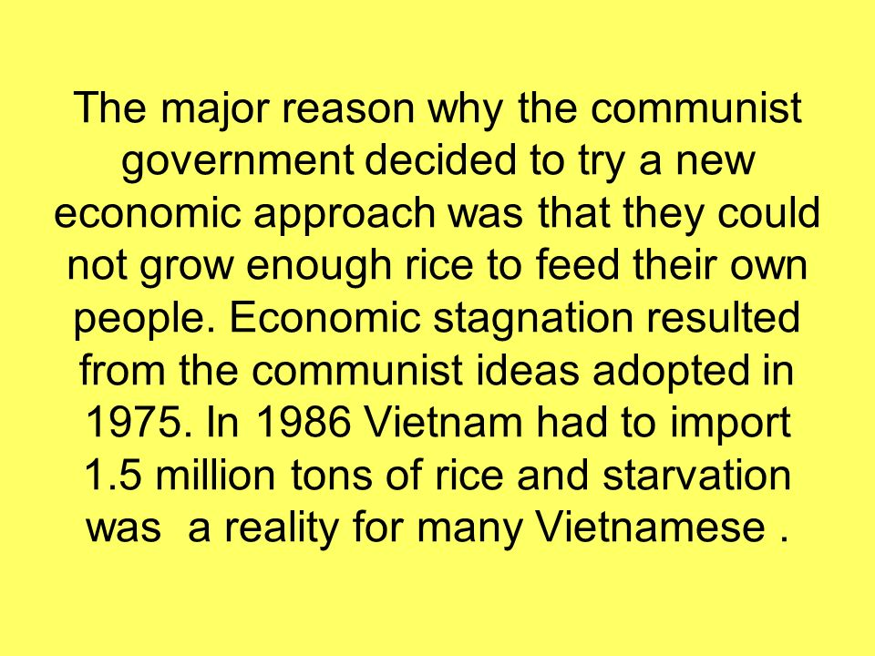The major reason why the communist government decided to try a new economic approach was that they could not grow enough rice to feed their own people.