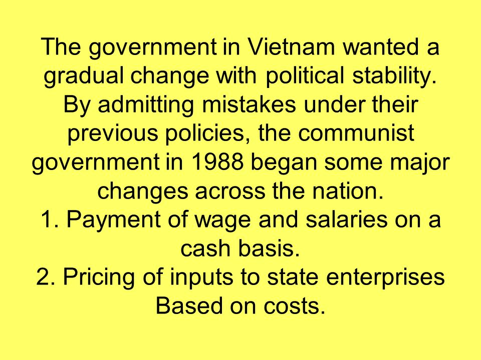 The government in Vietnam wanted a gradual change with political stability.