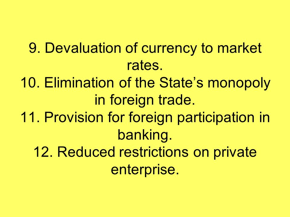 9. Devaluation of currency to market rates. 10.
