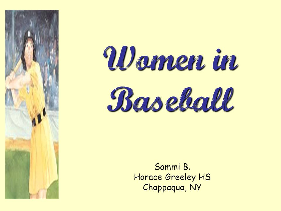 Women in Baseball Sammi B. Horace Greeley HS Chappaqua, NY