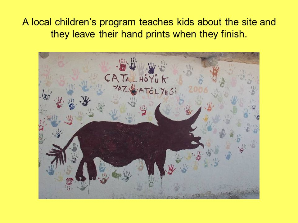 A local childrens program teaches kids about the site and they leave their hand prints when they finish.