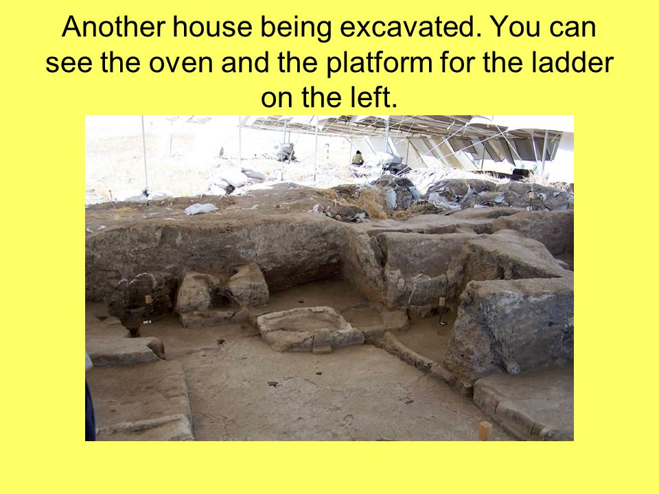 Another house being excavated. You can see the oven and the platform for the ladder on the left.