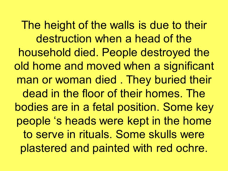 The height of the walls is due to their destruction when a head of the household died. People destroyed the old home and moved when a significant man