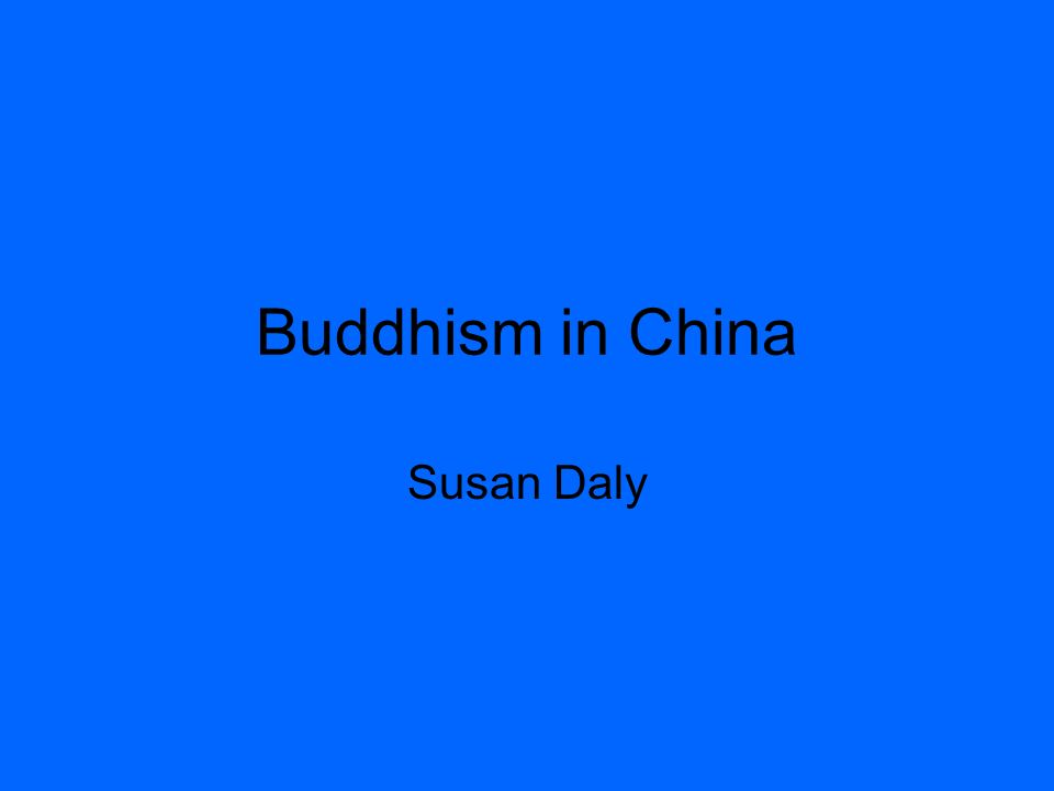 Buddhism in China Susan Daly