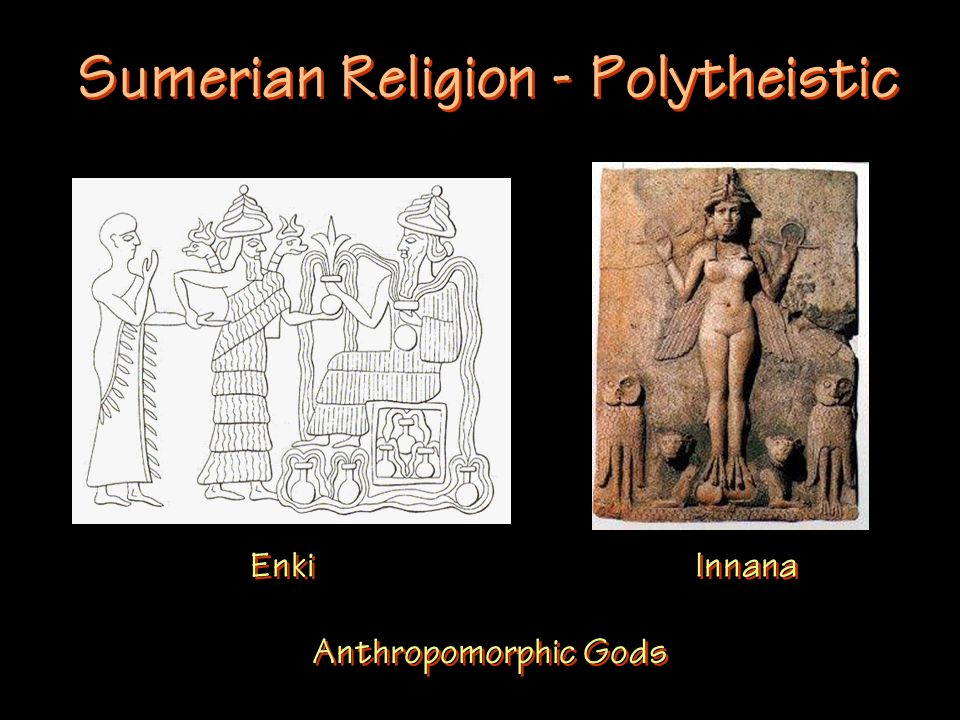 Sumerian Religion - Polytheistic Enki Innana Anthropomorphic Gods