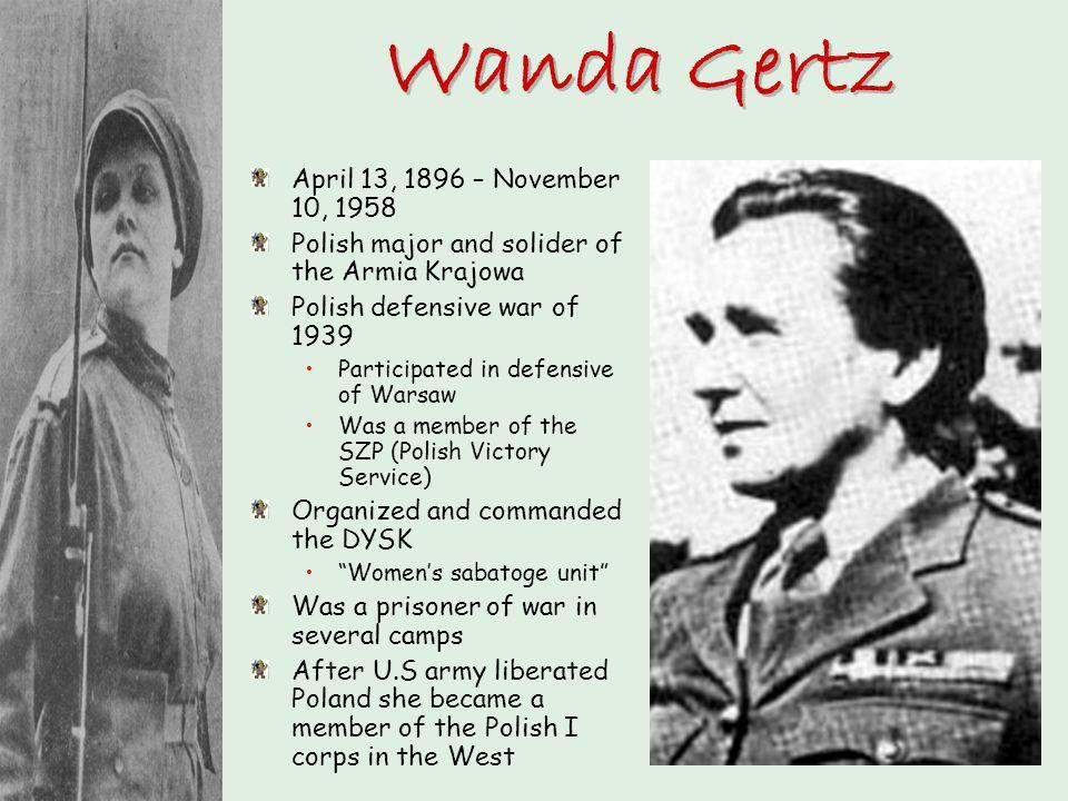 Wanda Gertz April 13, 1896 – November 10, 1958 Polish major and solider of the Armia Krajowa Polish defensive war of 1939 Participated in defensive of