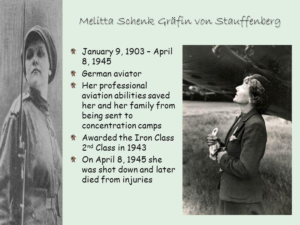 Melitta Schenk Gräfin von Stauffenberg January 9, 1903 – April 8, 1945 German aviator Her professional aviation abilities saved her and her family fro