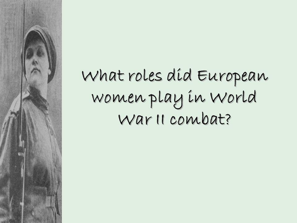 What roles did European women play in World War II combat?