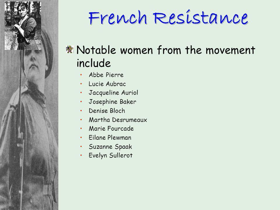 Notable women from the movement include Abbe Pierre Lucie Aubrac Jacqueline Auriol Josephine Baker Denise Bloch Martha Desrumeaux Marie Fourcade Eilan