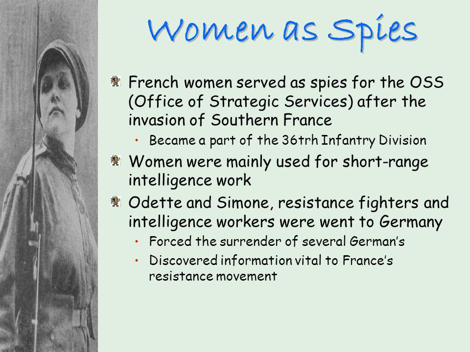 Women as Spies French women served as spies for the OSS (Office of Strategic Services) after the invasion of Southern France Became a part of the 36tr
