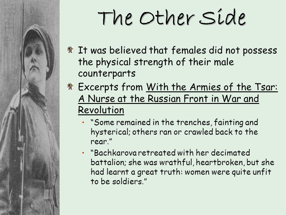 The Other Side It was believed that females did not possess the physical strength of their male counterparts Excerpts from With the Armies of the Tsar