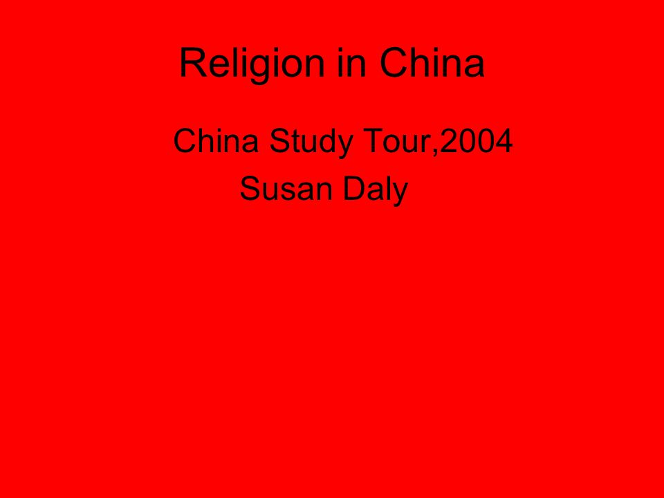 Religion in China China Study Tour,2004 Susan Daly