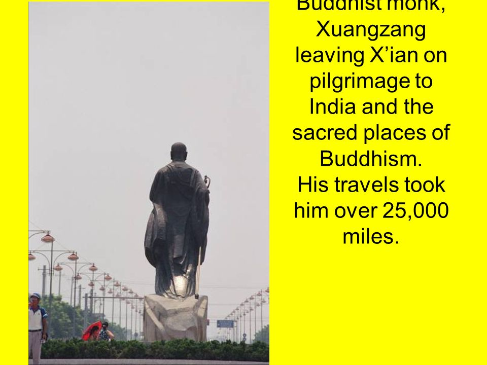 Buddhist monk, Xuangzang leaving Xian on pilgrimage to India and the sacred places of Buddhism. His travels took him over 25,000 miles.