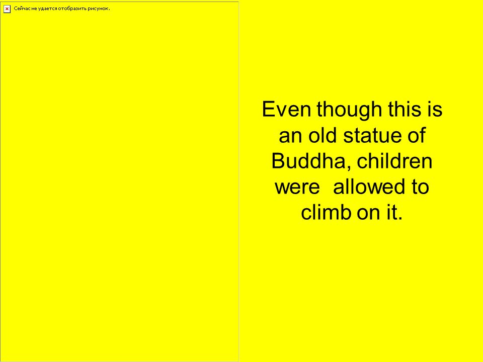 Even though this is an old statue of Buddha, children were allowed to climb on it.