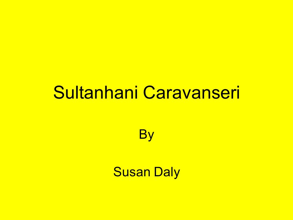 Sultanhani Caravanseri By Susan Daly