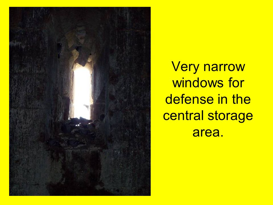 Very narrow windows for defense in the central storage area.
