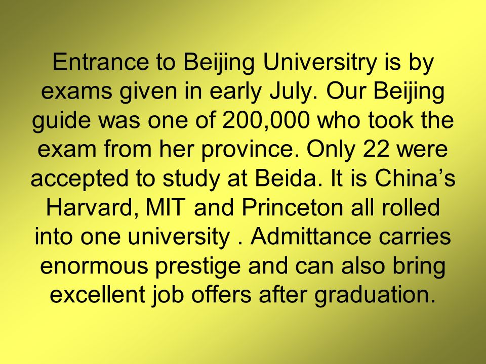 Entrance to Beijing Universitry is by exams given in early July.