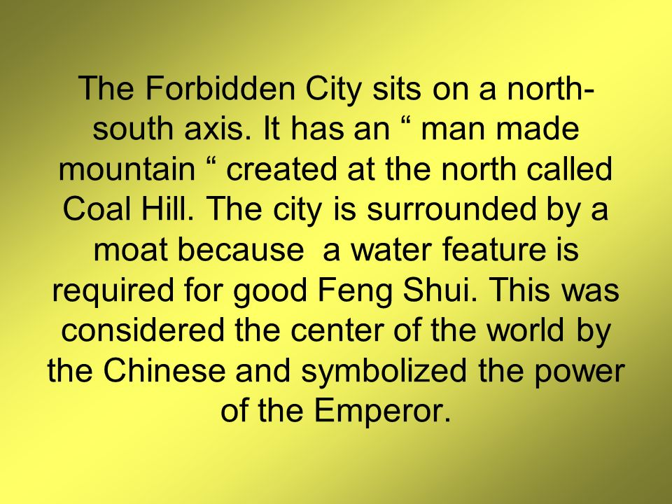 The Forbidden City sits on a north- south axis.