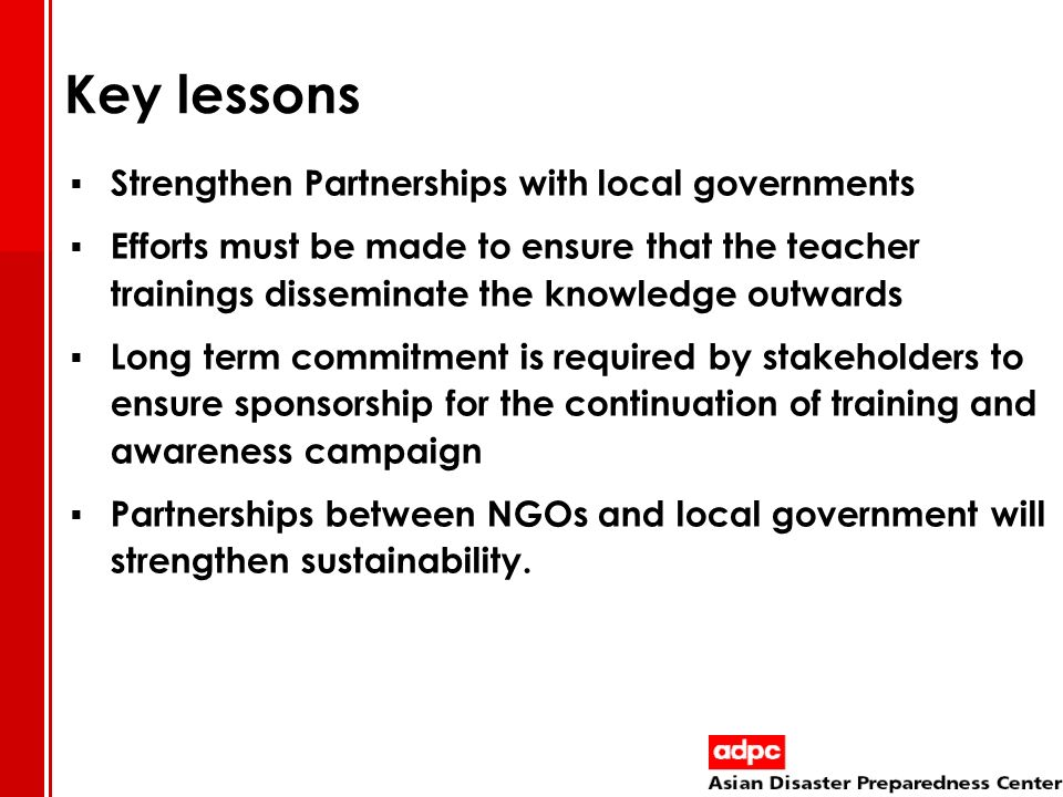 Key lessons Strengthen Partnerships with local governments Efforts must be made to ensure that the teacher trainings disseminate the knowledge outward