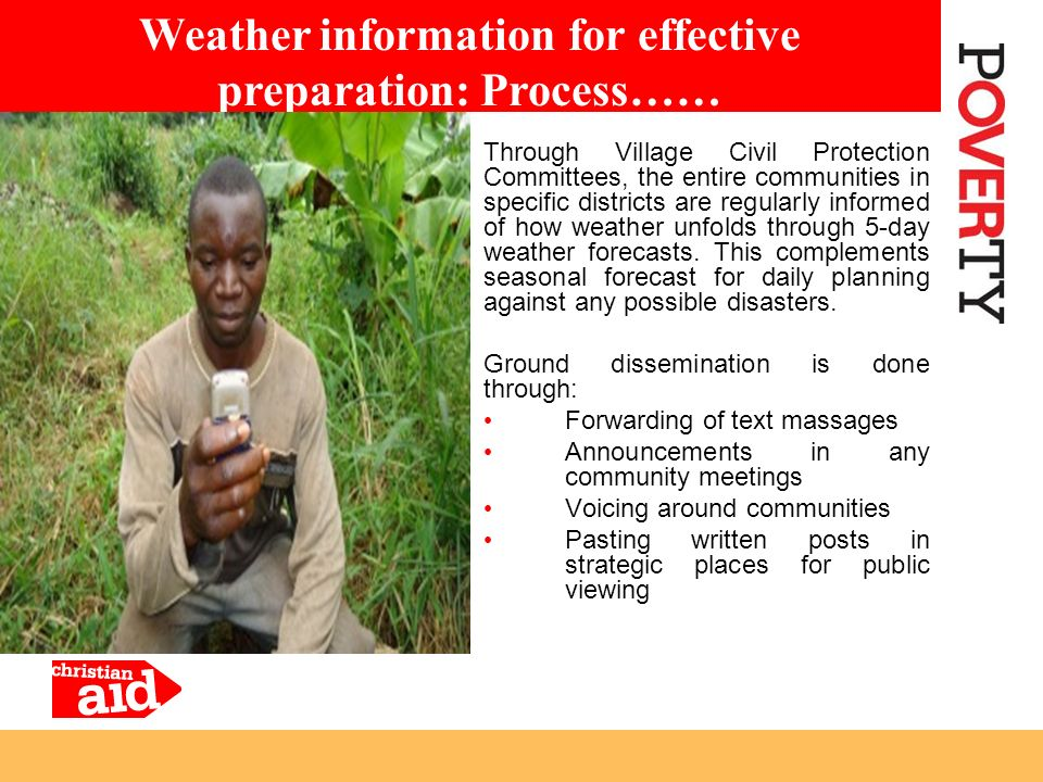 Through Village Civil Protection Committees, the entire communities in specific districts are regularly informed of how weather unfolds through 5-day