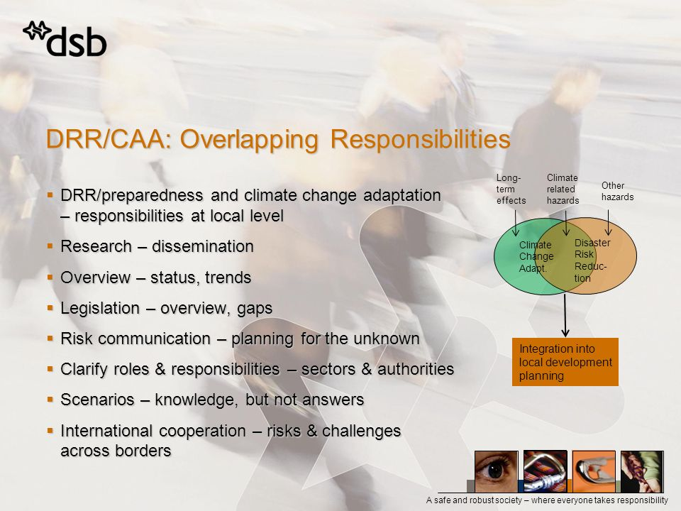 A safe and robust society – where everyone takes responsibility DRR/CAA: Overlapping Responsibilities DRR/preparedness and climate change adaptation –