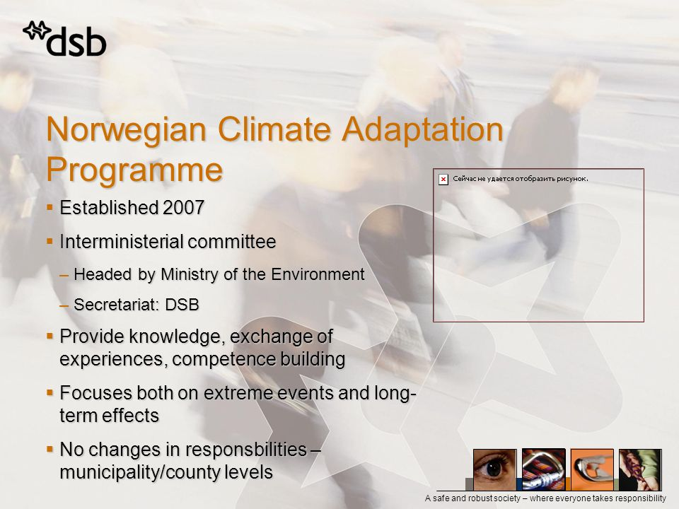 A safe and robust society – where everyone takes responsibility Norwegian Climate Adaptation Programme Established 2007 Established 2007 Interminister