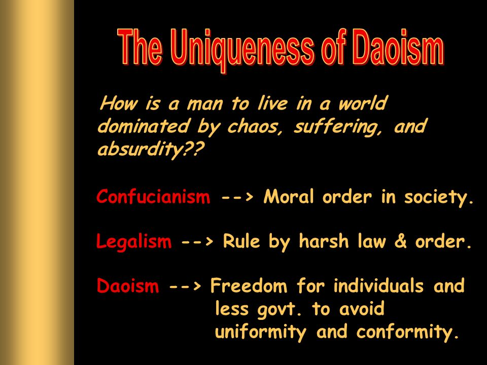 How is a man to live in a world dominated by chaos, suffering, and absurdity?? Confucianism --> Moral order in society. Legalism --> Rule by harsh law