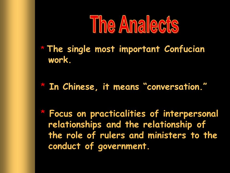 * The single most important Confucian work. * In Chinese, it means conversation. * Focus on practicalities of interpersonal relationships and the rela