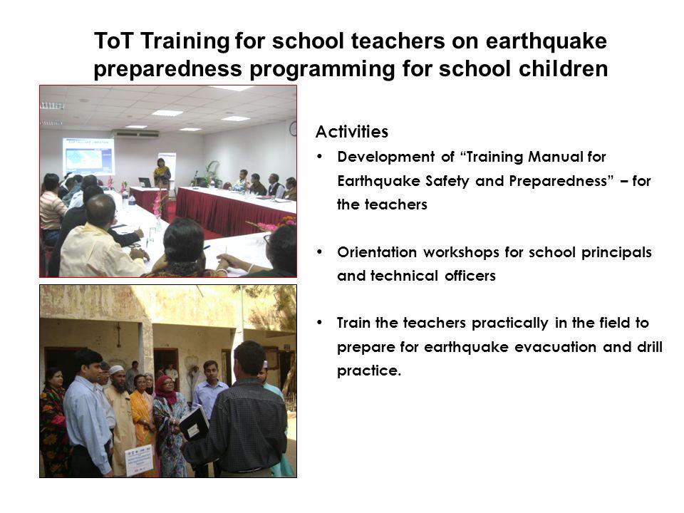 ToT Training for school teachers on earthquake preparedness programming for school children Activities Development of Training Manual for Earthquake S