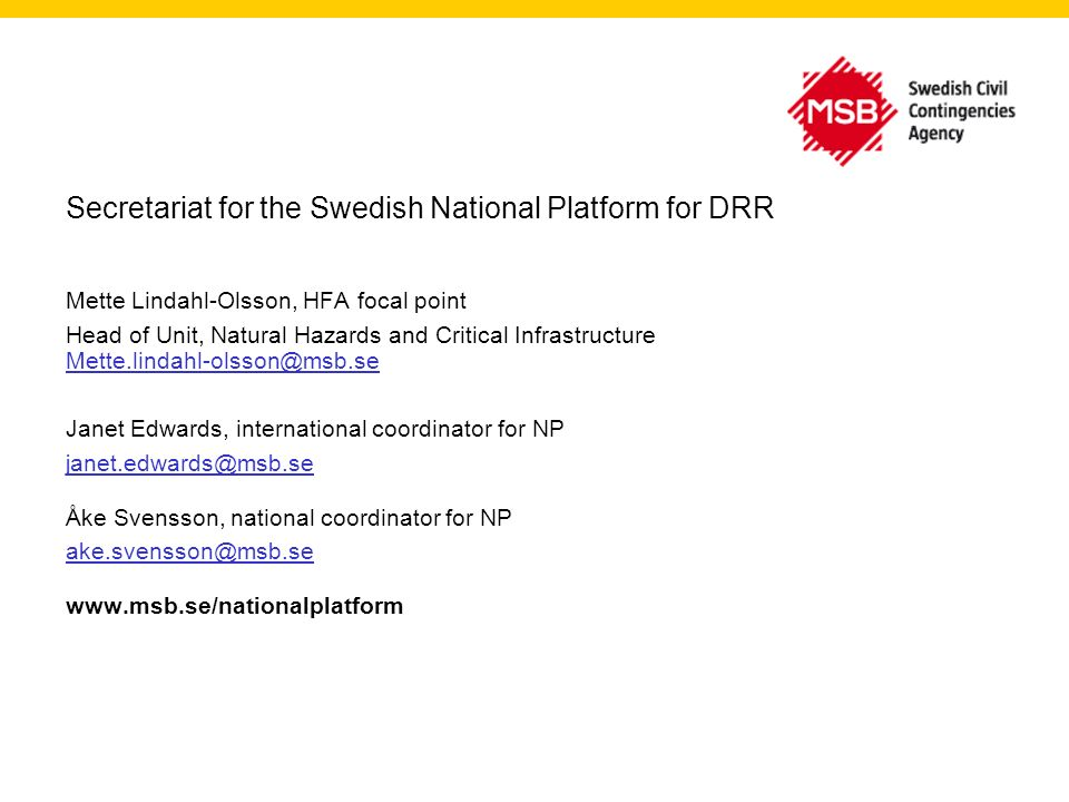 Secretariat for the Swedish National Platform for DRR Mette Lindahl-Olsson, HFA focal point Head of Unit, Natural Hazards and Critical Infrastructure