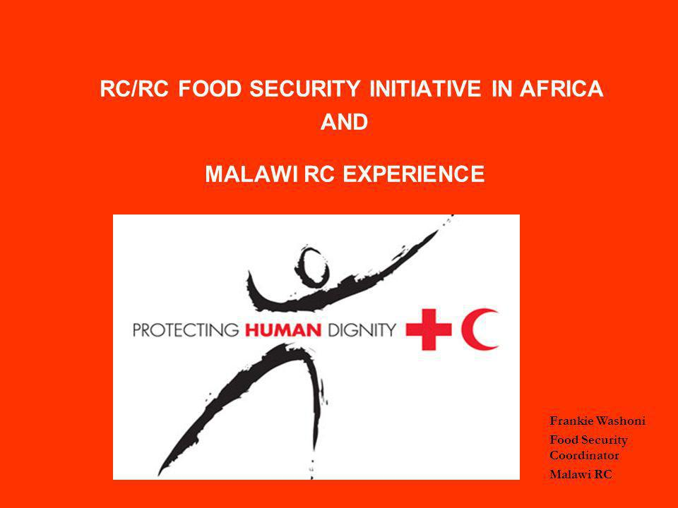 RC/RC FOOD SECURITY INITIATIVE IN AFRICA AND MALAWI RC EXPERIENCE Frankie Washoni Food Security Coordinator Malawi RC
