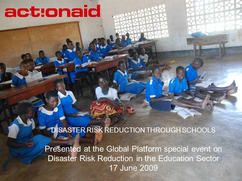 DISASTER RISK REDUCTION THROUGH SCHOOLS Presented at the Global Platform special event on Disaster Risk Reduction in the Education Sector 17 June 2009