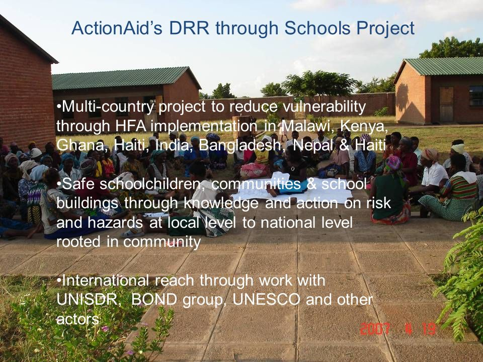 ActionAids DRR through Schools Project Multi-country project to reduce vulnerability through HFA implementation in Malawi, Kenya, Ghana, Haiti, India,