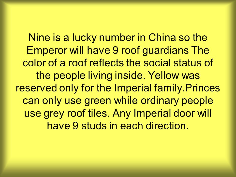 Nine is a lucky number in China so the Emperor will have 9 roof guardians The color of a roof reflects the social status of the people living inside.