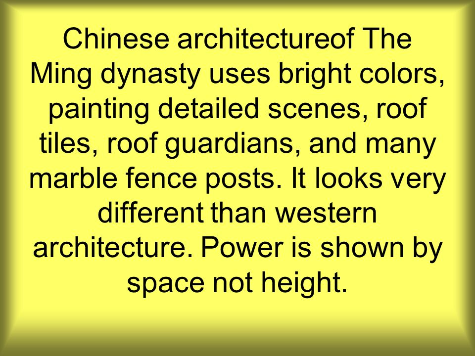 Chinese architectureof The Ming dynasty uses bright colors, painting detailed scenes, roof tiles, roof guardians, and many marble fence posts.