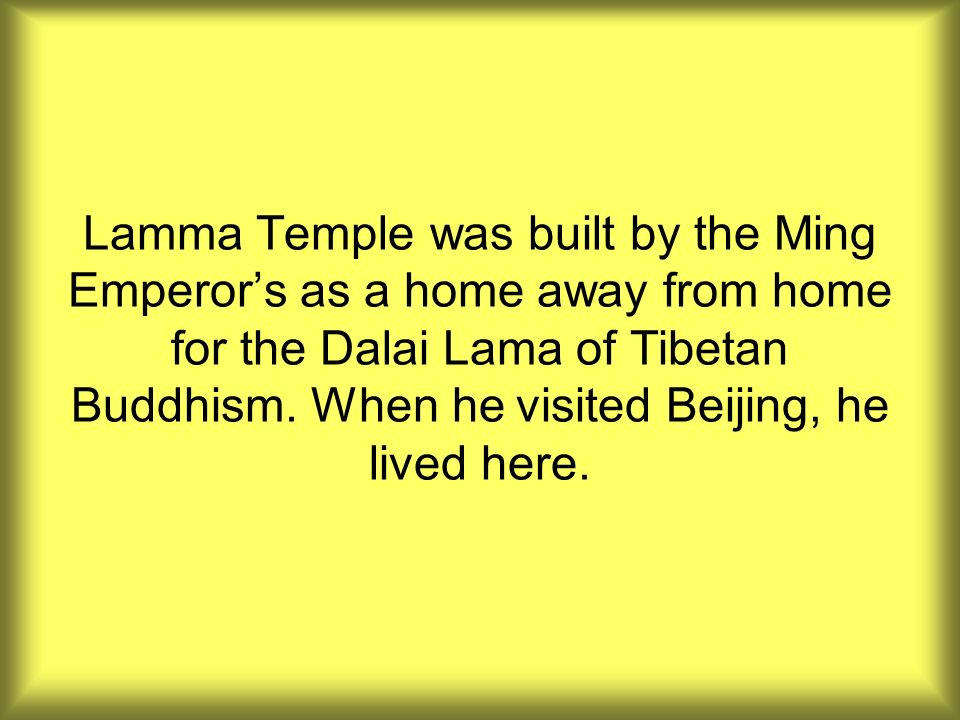 Lamma Temple was built by the Ming Emperors as a home away from home for the Dalai Lama of Tibetan Buddhism.