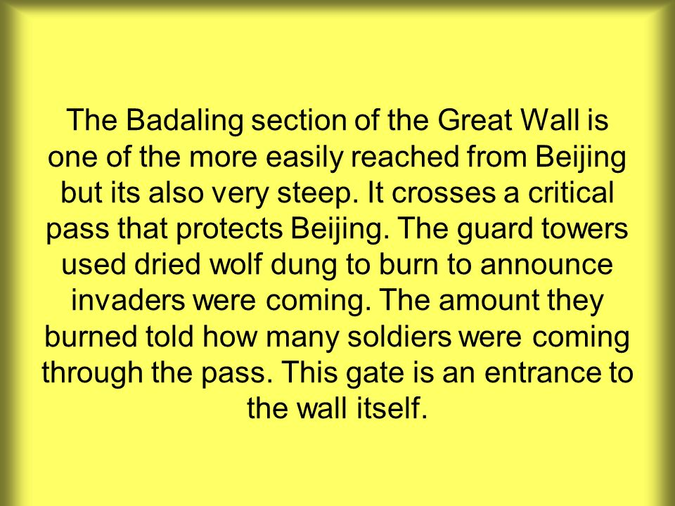 The Badaling section of the Great Wall is one of the more easily reached from Beijing but its also very steep. It crosses a critical pass that protect