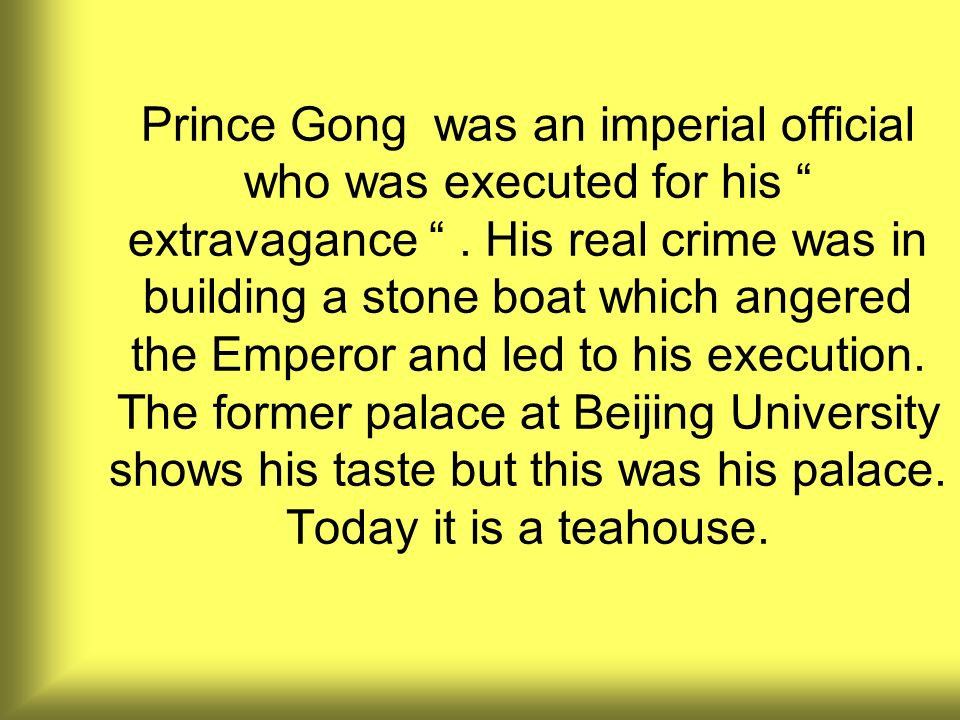 Prince Gong was an imperial official who was executed for his extravagance. His real crime was in building a stone boat which angered the Emperor and