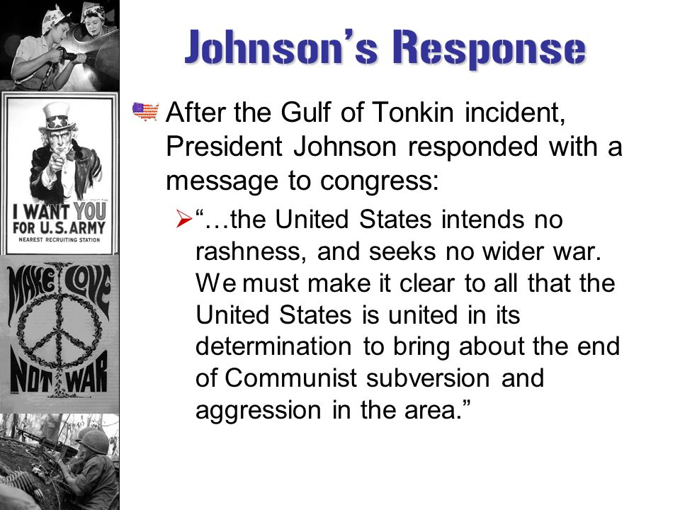 Gulf of Tonkin Incident According to President Johnson, American destroyers had been attacked by North Vietnamese torpedo boats in the Gulf of Tonkin