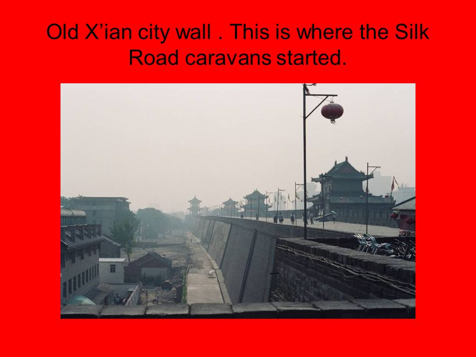 Old Xian city wall. This is where the Silk Road caravans started.