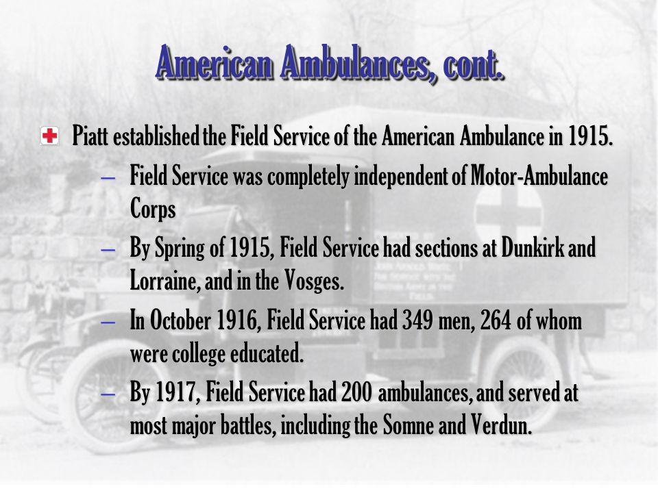 American Ambulances, cont. A. Piatt Andrew –Graduated Princeton in 1893 –Economics Professor at Harvard, 1900-1909 –Assistant Secretary of the Treasur