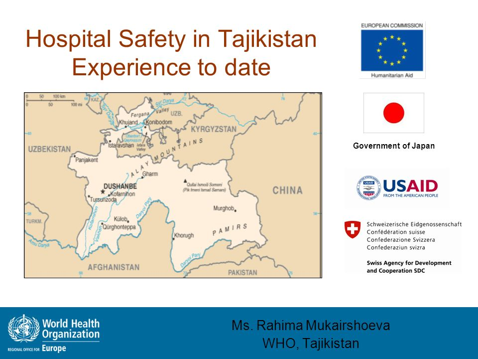 Hospital Safety in Tajikistan Experience to date Date of presentation Examples of Important Events Cold crisis 2007 – 08 related to extreme weather conditions and infrastructure weaknesses Floods / earthquake – (Khuroson 09, Vanj 10 and Tavildara 12) Polio (2010) outbreak and H1N1 Conflict (military operations in Rasht and GBAO) Impact Contraction of service delivery Overwhelm facility and system capacities Infrastructure (system) failures