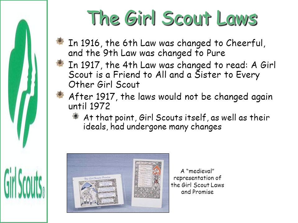 The Girl Scout Laws The values of this time period were reflected in the laws Cheerful- …(she) should sing even if she dislikes it Women were meant to